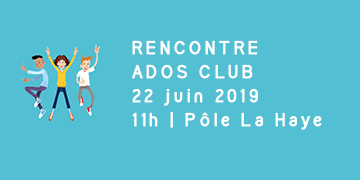 Rencontre Ados Club - 22 juin 2019